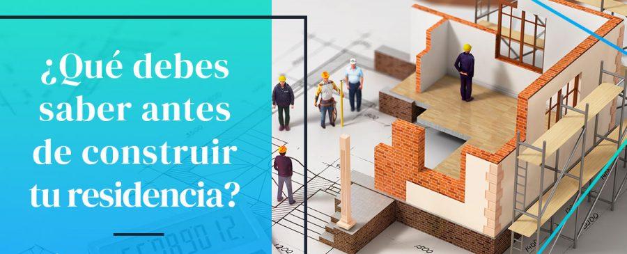 Lo que debes saber antes de construir una residencia